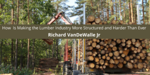 How Is Making the Lumber Industry More Structured and Harder Than Ever