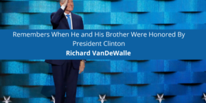 Richard VanDeWalle Jr Remembers When He and His Brother Were Honored By President Clinton