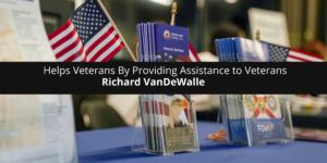 Richard VanDeWalle Helps Veterans By Providing Assistance to Veterans